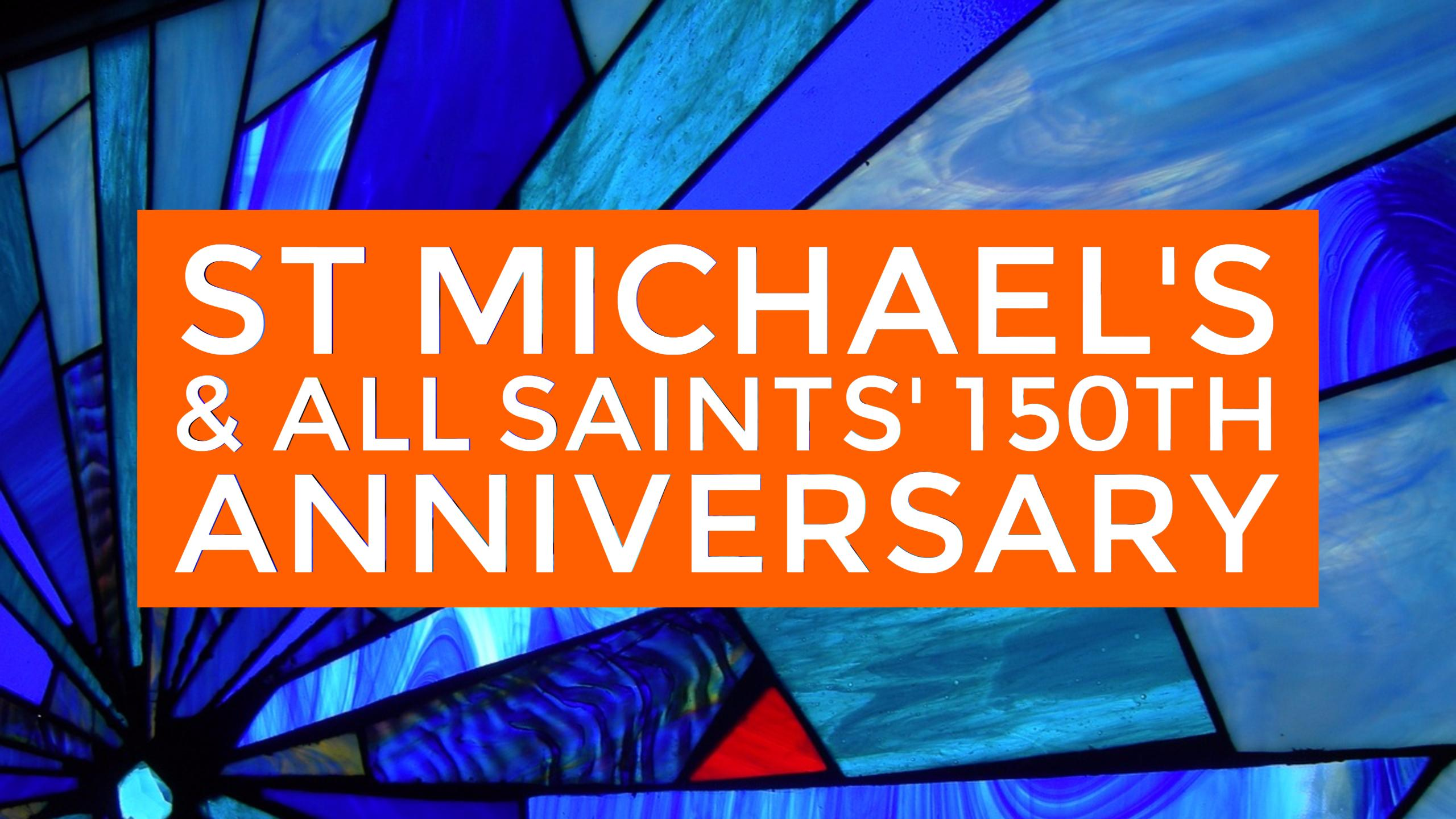 St Michael's and All Saint's celebrate their 150th Anniversary