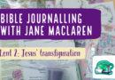 Bible Journalling Lent 2, with Jane MacLaren: Jesus' Transfiguration