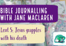 Bible journalling Lent 5: Jesus grapples with his death